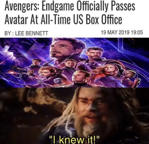 """Memes, Avatar, and Avengers: Avengers: Endgame Officially Passes  Avatar At All-Time US Box Office  19 MAY 2019 19:05  BY: LEE BENNETT  """" knew it!"""""""