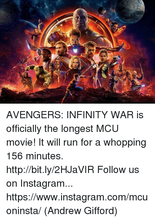 Instagram, Memes, and Run: AVENGERS: INFINITY WAR is officially the longest MCU movie! It will run for a whopping 156 minutes. http://bit.ly/2HJaVIR  Follow us on Instagram... https://www.instagram.com/mcuoninsta/  (Andrew Gifford)