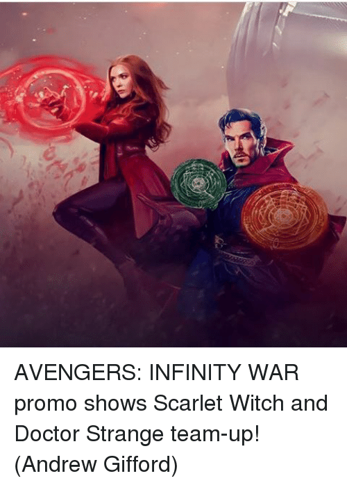 Doctor, Memes, and Avengers: AVENGERS: INFINITY WAR promo shows Scarlet Witch and Doctor Strange team-up!  (Andrew Gifford)