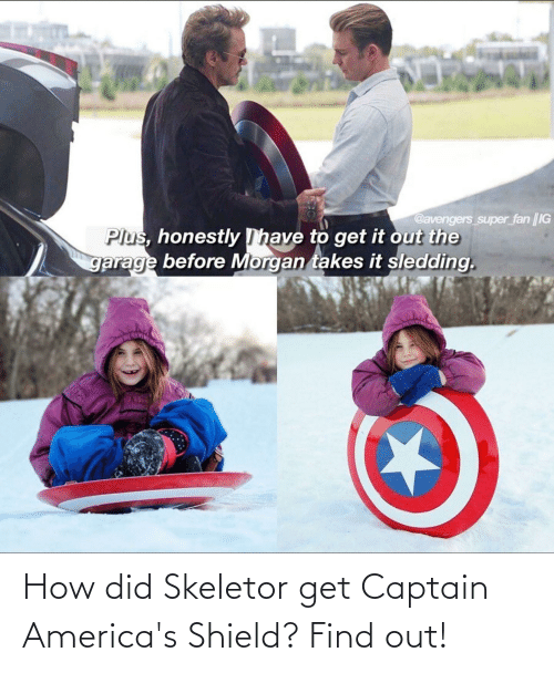 skeletor: @avengers super fan ||IG  Plus, honestly Thave to get it out the  garage before Morgan takes it sledding. How did Skeletor get Captain America's Shield? Find out!