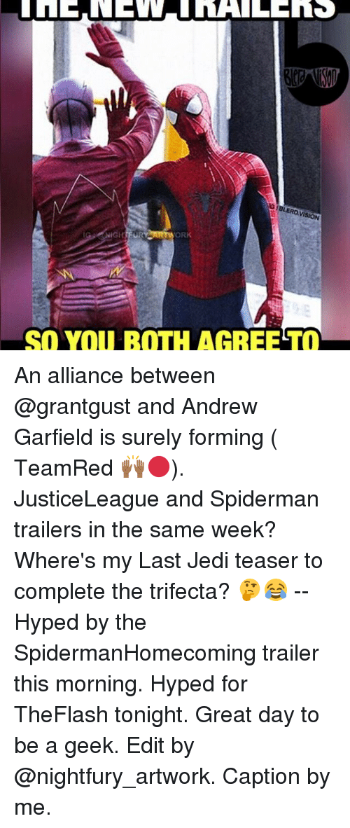 orks: avi  IGHTFUR  ORK  SO YOU BOTH AGREETO An alliance between @grantgust and Andrew Garfield is surely forming ( TeamRed 🙌🏾🔴). JusticeLeague and Spiderman trailers in the same week? Where's my Last Jedi teaser to complete the trifecta? 🤔😂 -- Hyped by the SpidermanHomecoming trailer this morning. Hyped for TheFlash tonight. Great day to be a geek. Edit by @nightfury_artwork. Caption by me.