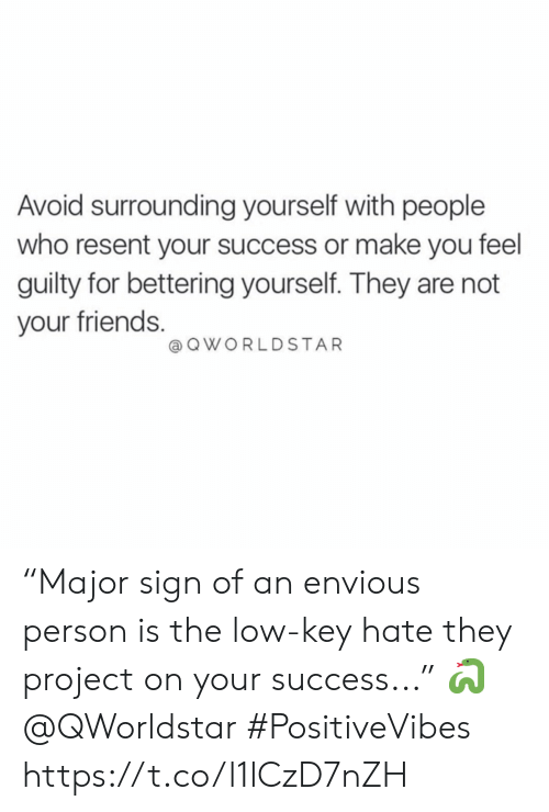 """Friends, Low Key, and Success: Avoid surrounding yourself with people  who resent your success or make you feel  guilty for bettering yourself. They are not  your friends.  @OWORLDSTAR """"Major sign of an envious person is the low-key hate they project on your success..."""" 🐍 @QWorldstar #PositiveVibes https://t.co/l1lCzD7nZH"""