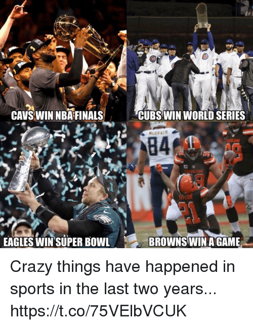 World Series: AVS WIN NBA FINALSCUBS WIN WORLD SERIES  EAGLES WIN'SUPER BOWL  BROWNS WINA GAME Crazy things have happened in sports in the last two years... https://t.co/75VElbVCUK