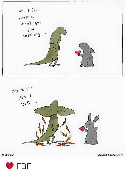 Terribler: aw, I Feel  terrible  I  didn't get  Ou  anything  o H WAIT  YES I  DID  caliz climo  lizclimo. tumblr.com ❤ FBF