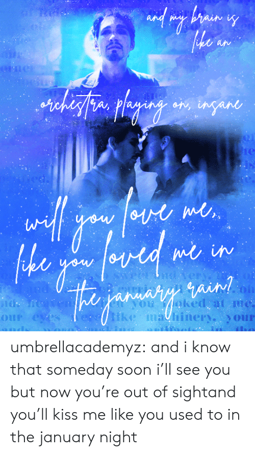 Soon..., Target, and Tumblr: aw  ra  ow  uoked at an  ike mahinerour umbrellacademyz:  and i know that someday soon i'll see you but now you're out of sightand you'll kiss me like you used to in the january night