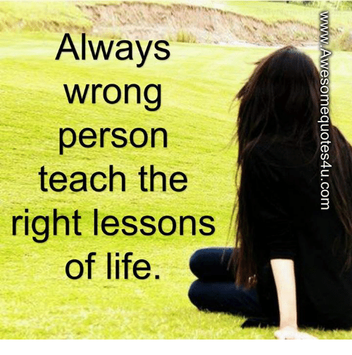 Awesomes: Aways  wrong  person  teach the  right lessons  of life  WWW/Awesom equotes4u.com  ygn o  anot  sgots if  or  shel  w er ac of  Avpt  wp h  ato  tg