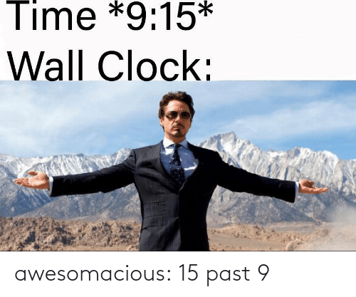 Past: awesomacious:  15 past 9