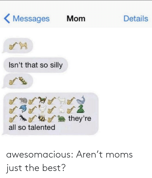 Arent: awesomacious:  Aren't moms just the best?
