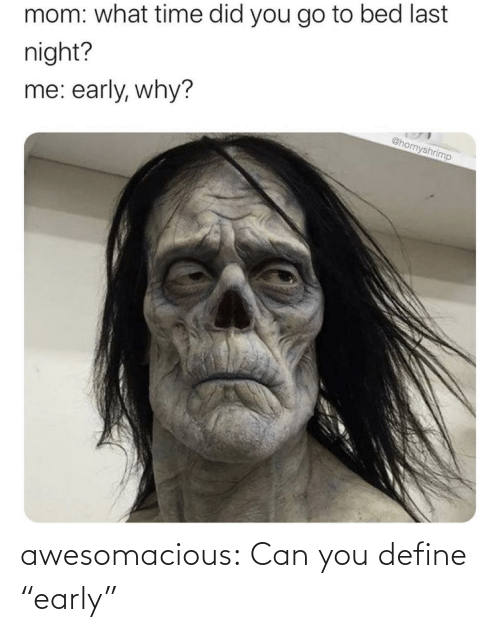 """Early: awesomacious:  Can you define """"early"""""""