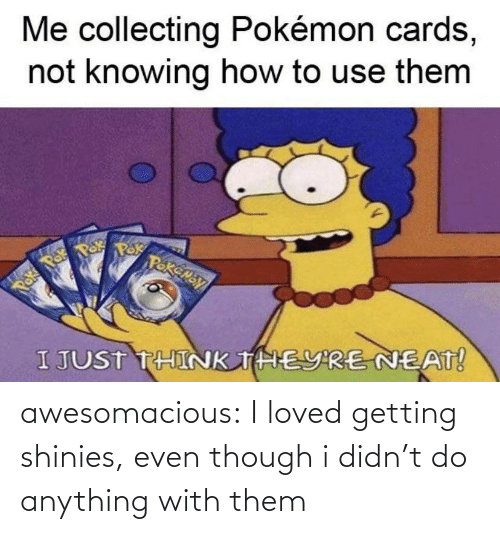 Didnt: awesomacious:  I loved getting shinies, even though i didn't do anything with them