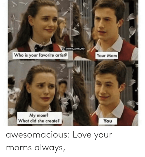 Moms: awesomacious:  Love your moms always,