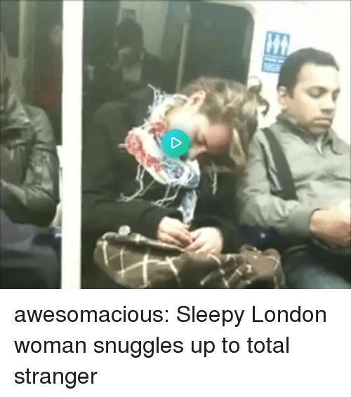 snuggles: awesomacious:  Sleepy London woman snuggles up to total stranger