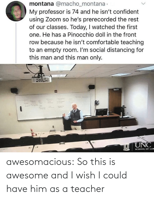 Teacher: awesomacious:  So this is awesome and I wish I could have him as a teacher