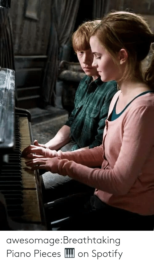 Piano: awesomage:Breathtaking Piano Pieces 🎹 on Spotify