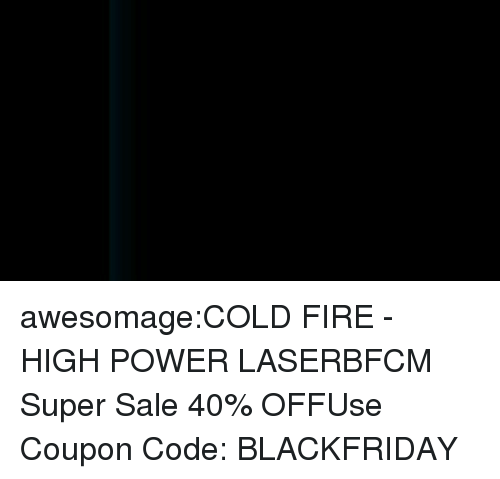 Fire, Tumblr, and Blog: awesomage:COLD FIRE - HIGH POWER LASERBFCM Super Sale 40% OFFUse Coupon Code: BLACKFRIDAY