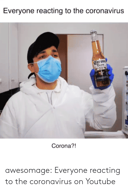 V: awesomage:  Everyone reacting to the coronavirus on Youtube
