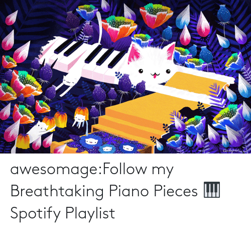Piano: awesomage:Follow my Breathtaking Piano Pieces 🎹 Spotify Playlist