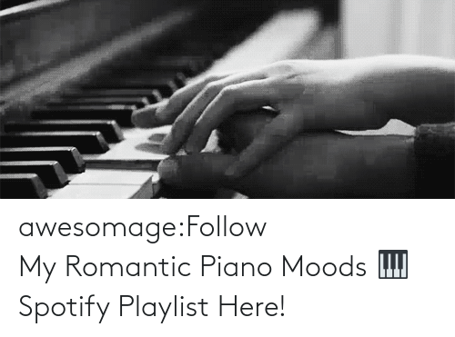 romantic: awesomage:Follow My Romantic Piano Moods 🎹 Spotify Playlist Here!