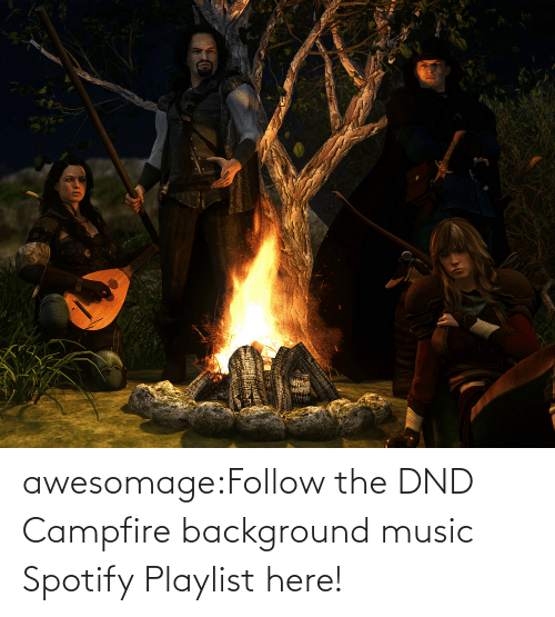 DnD: awesomage:Follow the DND Campfire background music Spotify Playlist here!