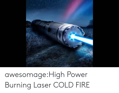 Flashlight: awesomage:High Power Burning Laser COLD FIRE