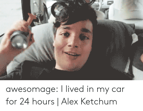 Tumblr, youtube.com, and Blog: awesomage:  I lived in my car for 24 hours | Alex Ketchum