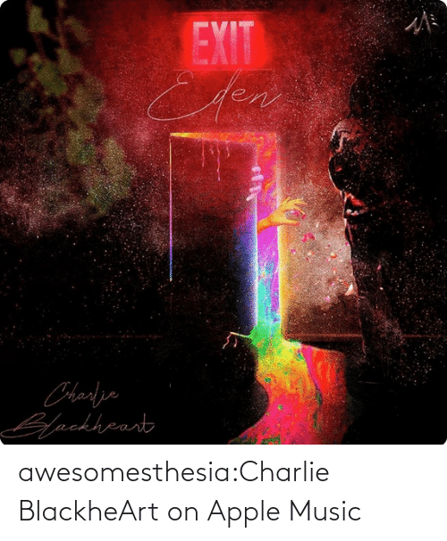 Charlie: awesomesthesia:Charlie BlackheArt on Apple Music