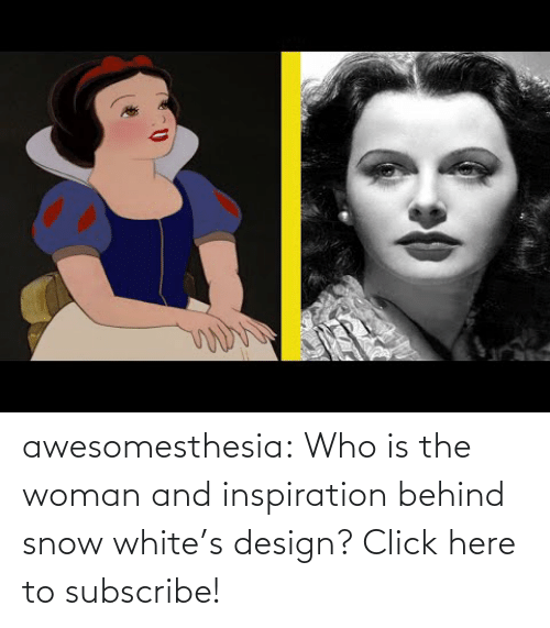 woman: awesomesthesia: Who is the woman and inspiration behind snow white's design? Click here to subscribe!