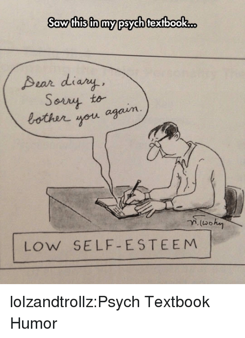 Psych: awfhis in mypsychfexfbook.  Aear diary  Sot teim  othr you again  to-  LoW SELF-E STEEM lolzandtrollz:Psych Textbook Humor