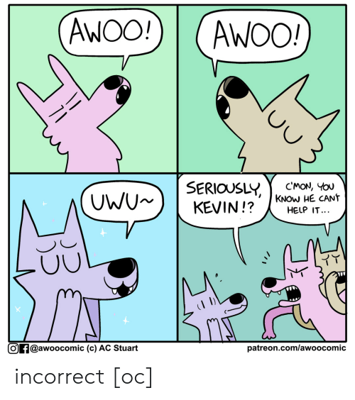 uwu: AWOO!  AWOO!  SERIOUSLY  KEVIN!?  CMON, YOU  KNOW HE CANT  HELP IT...  UWU  patreon.com/awoo comic  Of@awoocomic (c) AC Stuart incorrect [oc]
