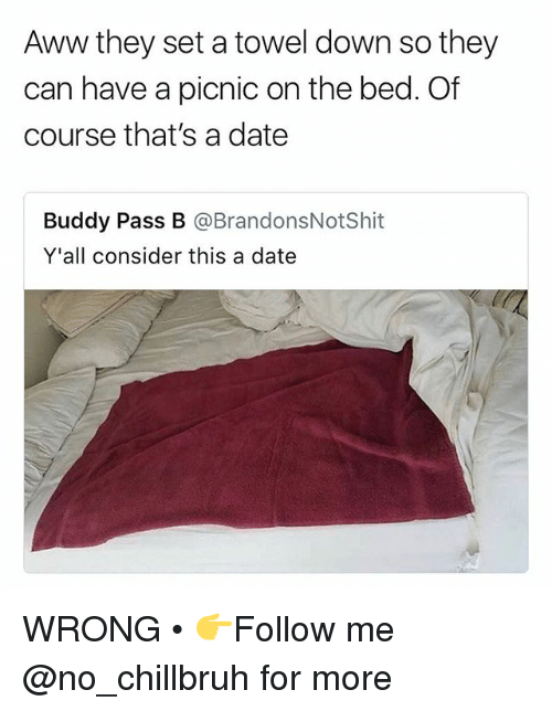 Aww, Funny, and Date: Aww they set a towel down so they  can have a picnic on the bed. Of  course that's a date  Buddy Pass B @BrandonsNotShit  Y'all consider this a date WRONG • 👉Follow me @no_chillbruh for more