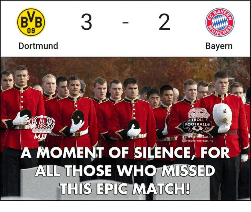Football, Memes, and Troll: AY  2  09  Dortmund  Bayern  TROLL  FOOTBALLO  FOOTBALL.HD  @@TRO LFOOTBALL.HD  A MOMENT OF SILENCE, FOR  AUL THOSE WHO MISSED  THIS EPIC MATCH!