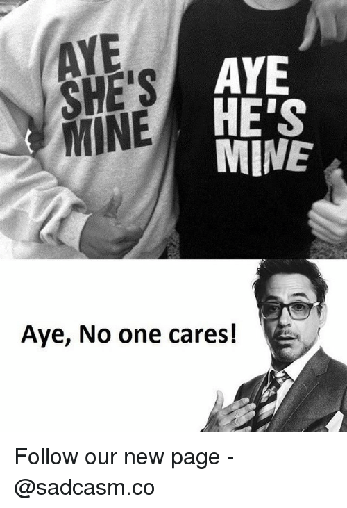 Ayee: AYE  SHE'S  MINE  AYE  HE'S  MINE  Aye, No one cares! Follow our new page - @sadcasm.co