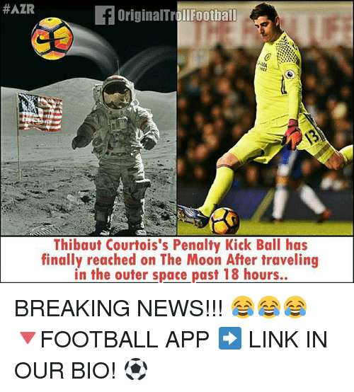 Mooned:  #AZR  OriginalTrollFootball  Thibaut Courtois's Penalty Kick Ball has  finally reached on The Moon After traveling  in the outer space past 18 hours.. BREAKING NEWS!!! 😂😂😂 🔻FOOTBALL APP ➡️ LINK IN OUR BIO! ⚽️
