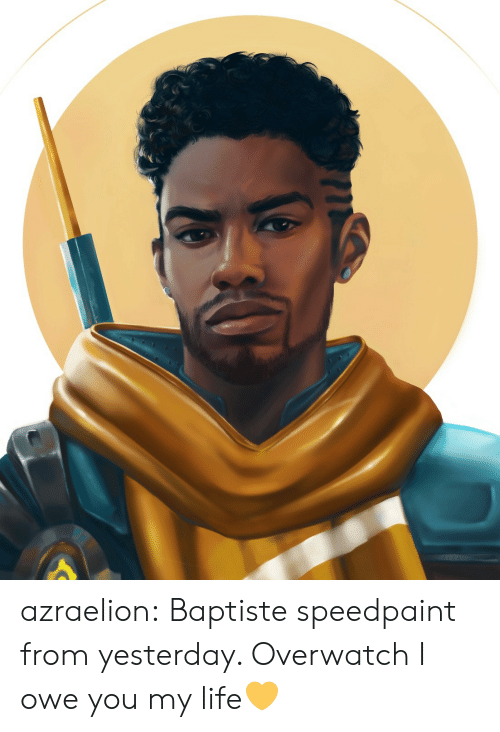 Life, Tumblr, and Blog: azraelion:  Baptiste speedpaint from yesterday. Overwatch I owe you my life💛