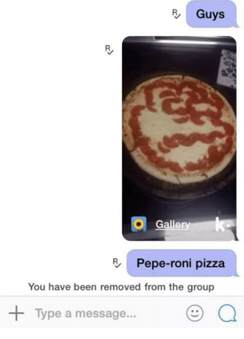 Galle: B Guys  Galle  Pepe-roni pizza  You have been removed from the group  lype a message..