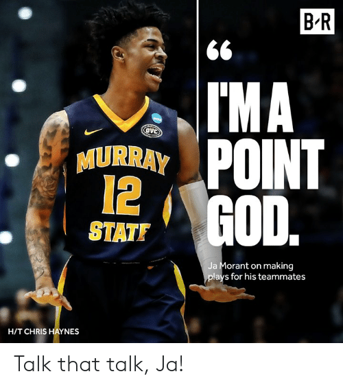 God, For, and Making: B R  ГМА  POINT  GOD  MURRAY  12  STATF  Ja Morant on making  plays for his teammates  H/T CHRIS HAYNES Talk that talk, Ja!