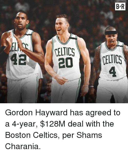 Boston Celtics: B R  20CELTICS  4. Gordon Hayward has agreed to a 4-year, $128M deal with the Boston Celtics, per Shams Charania.