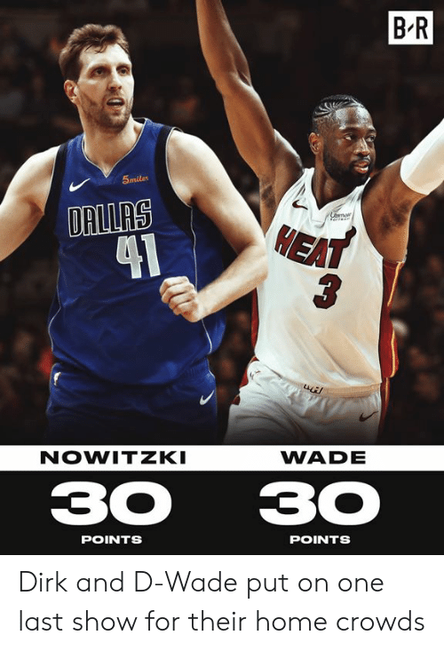Nowitzki: B R  5miles  DRILRS  1  HEA  NOWITZKI  WADE  3030  POINTS  POINTS Dirk and D-Wade put on one last show for their home crowds