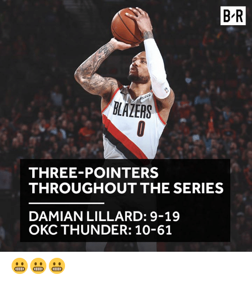 Damian Lillard, Okc Thunder, and Blazers: B-R  BLAZERS  THREE-POINTERS  THROUGHOUT THE SERIES  DAMIAN LILLARD: 9-19  OKC THUNDER: 10-61 😬😬😬