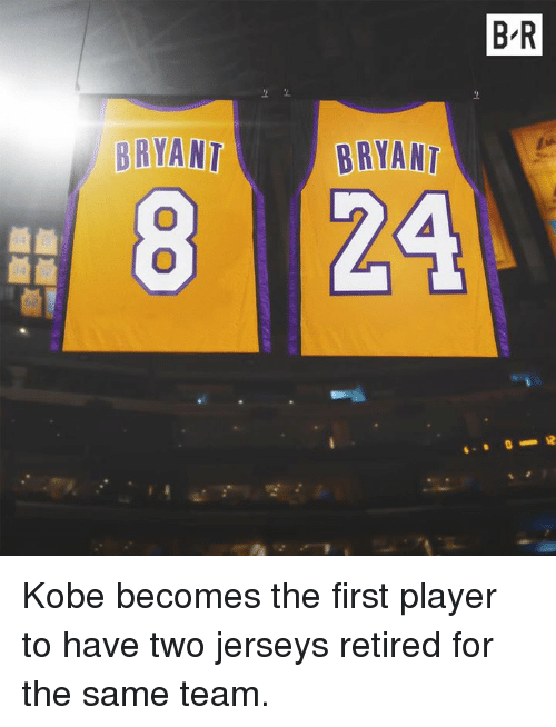 Kobe, Player, and Team: B R  BRYANT  BRYANT Kobe becomes the first player to have two jerseys retired for the same team.