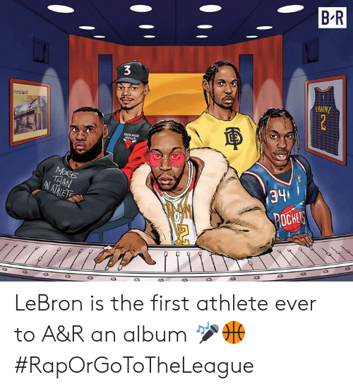 Lebron, First, and Album: B R  CHAINZ  341  CE LeBron is the first athlete ever to A&R an album 🎤🏀 #RapOrGoToTheLeague