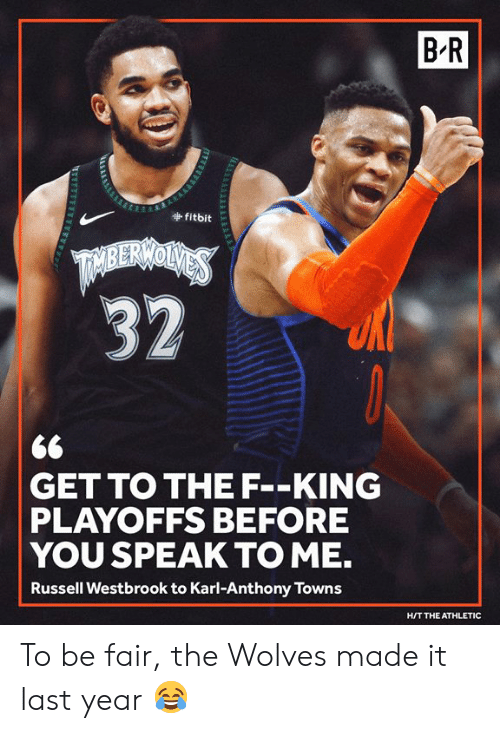 towns: B-R  fitbit  <6  GET TO THE F--KING  PLAYOFFS BEFORE  YOU SPEAK TO ME.  Russell Westbrook to Karl-Anthony Towns  H/T THE ATHLETIC To be fair, the Wolves made it last year 😂