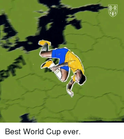 Football, World Cup, and Best: B R  FOOTBALL Best World Cup ever.