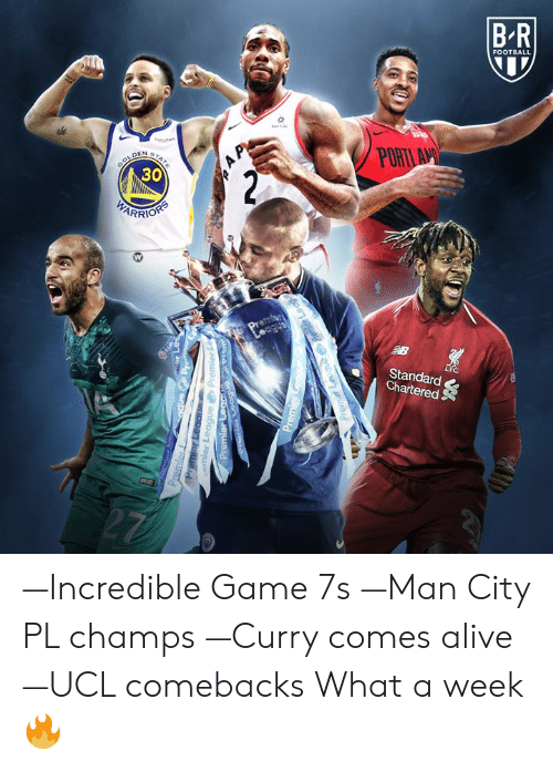 champs: B R  FOOTBALL  PORT  30  Standard  Chartered —Incredible Game 7s —Man City PL champs —Curry comes alive —UCL comebacks  What a week 🔥