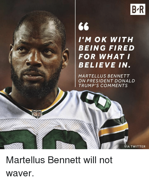 Twitter, President, and Via: B R  I'M OK WITH  BEING FIRED  FOR WHAT I  BELIEVE IN  MARTELLUS BENNETT  ON PRESIDENT DONALD  TRUMP'S COMMENTS  VIA TWITTER Martellus Bennett will not waver.