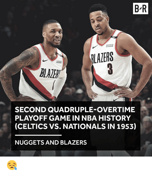 Celtics: B-R  LAZERS  SECOND QUADRUPLE-OVERTIME  PLAYOFF GAME IN NBA HISTORY  (CELTICS VS. NATIONALS IN 1953)  NUGGETS AND BLAZERS 😪