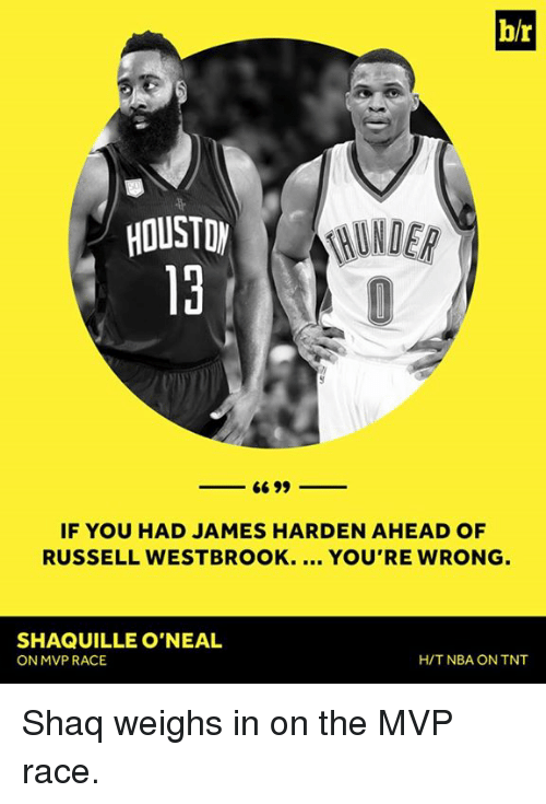 nba on tnt: b/r  RUNDER  HOUSTON  6699  IF YOU HAD JAMES HARDEN AHEAD OF  RUSSELL WESTBROOK.  YOU'RE WRONG  SHAQUILLE O'NEAL  ON MVP RACE  H/T NBA ON TNT Shaq weighs in on the MVP race.