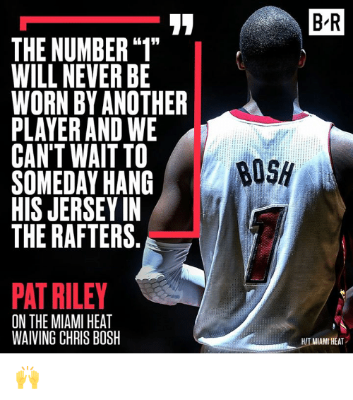 """The Miami Heat: B R  THE NUMBER """"1""""  WILL NEVER BE  WORN BY ANOTHER  PLAYER AND WE  BOSH  SOMEDAY HANG  THE RAFTERS  PAT RILEY  ON THE MIAMI HEAT  WAIVING CHRIS BOSH  H/T MIAMI HEAT 🙌"""