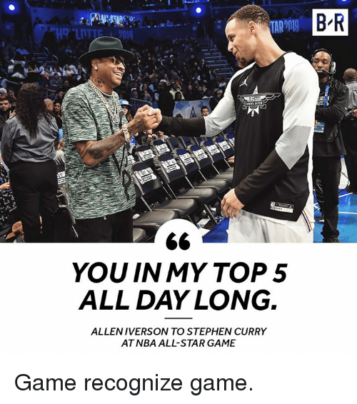 All Star Game: B R  YOU IN MY TOP5  ALL DAY LONG.  ALLENIVERSON TO STEPHEN CURRY  AT NBA ALL-STAR GAME Game recognize game.