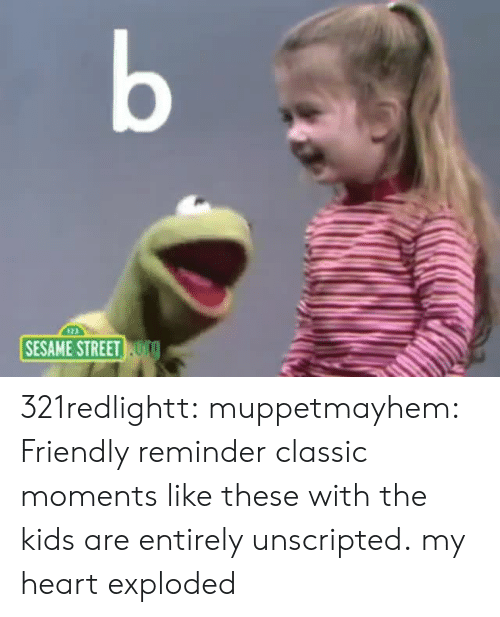Sesame Street, Target, and Tumblr: b  SESAME STREET TO 321redlightt: muppetmayhem:  Friendly reminder classic moments like these with the kids are entirely unscripted.  my heart exploded